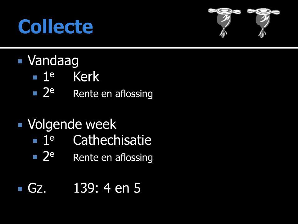  Vandaag  1 e Kerk  2 e Rente en aflossing  Volgende week  1 e Cathechisatie  2 e Rente en aflossing  Gz. 139: 4 en 5