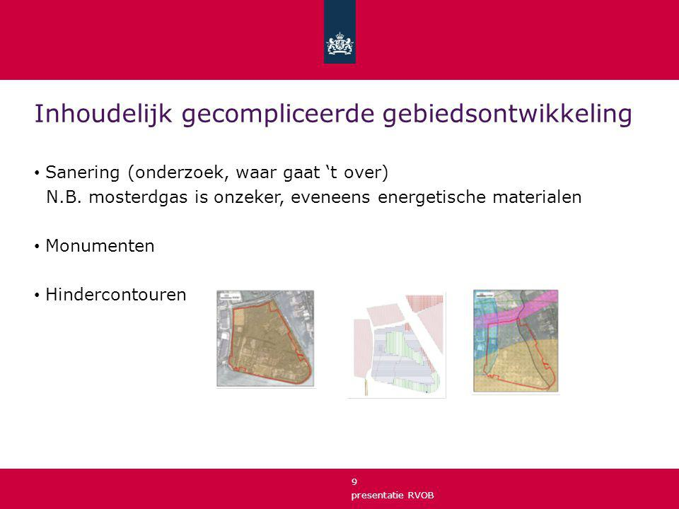 presentatie RVOB 9 Inhoudelijk gecompliceerde gebiedsontwikkeling Sanering (onderzoek, waar gaat 't over) N.B. mosterdgas is onzeker, eveneens energet