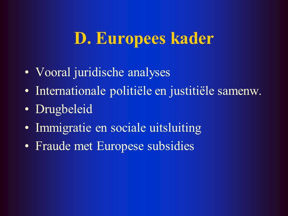 D.Europees kader Vooral juridische analyses Internationale politiële en justitiële samenw.
