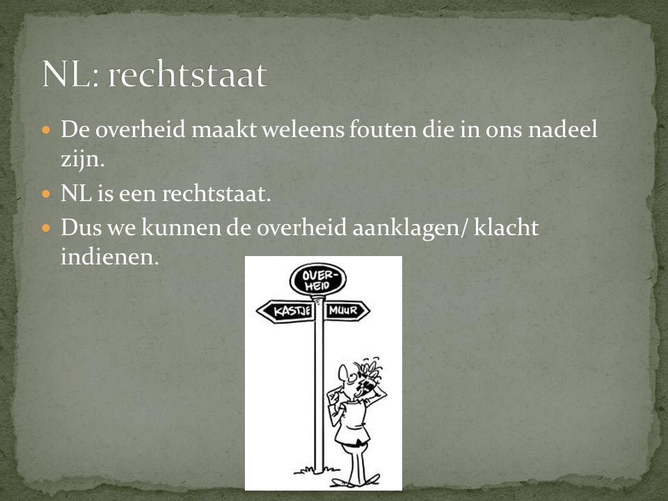 De overheid maakt weleens fouten die in ons nadeel zijn. NL is een rechtstaat. Dus we kunnen de overheid aanklagen/ klacht indienen.