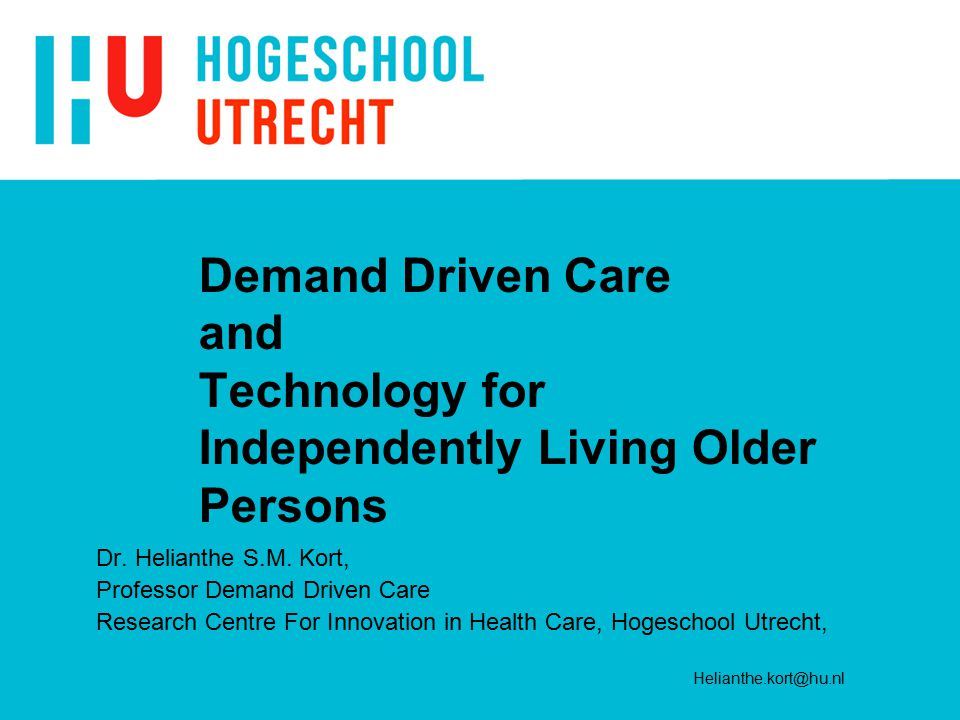 Demand Driven Care and Technology for Independently Living Older Persons Dr.