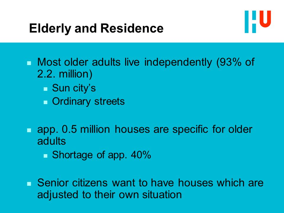 Elderly and Residence n Most older adults live independently (93% of 2.2. million) n Sun city's n Ordinary streets n app. 0.5 million houses are speci
