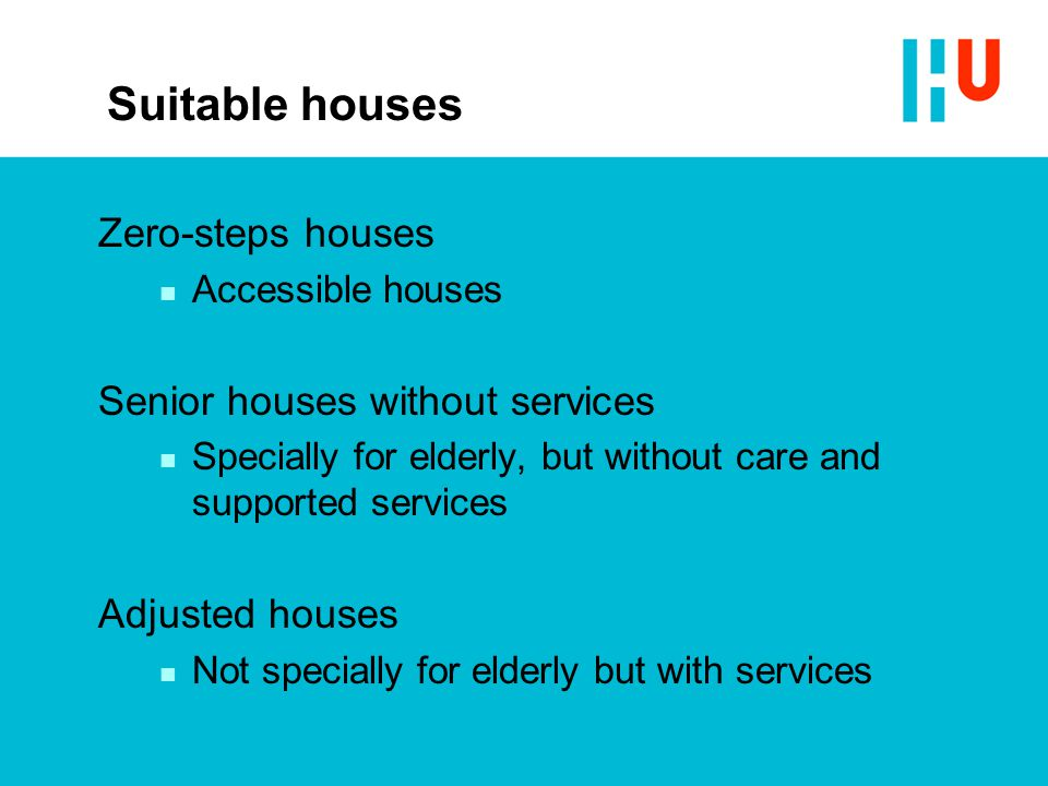 Suitable houses Zero-steps houses n Accessible houses Senior houses without services n Specially for elderly, but without care and supported services