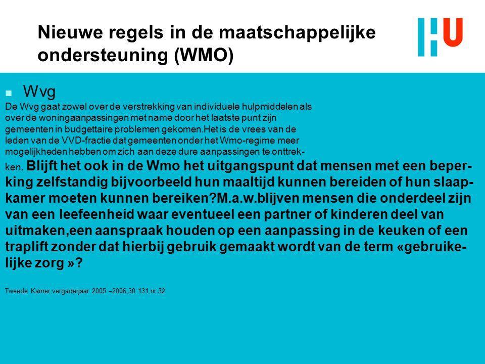 Nieuwe regels in de maatschappelijke ondersteuning (WMO) n Wvg De Wvg gaat zowel over de verstrekking van individuele hulpmiddelen als over de woningaanpassingen met name door het laatste punt zijn gemeenten in budgettaire problemen gekomen.Het is de vrees van de leden van de VVD-fractie dat gemeenten onder het Wmo-regime meer mogelijkheden hebben om zich aan deze dure aanpassingen te onttrek- ken.