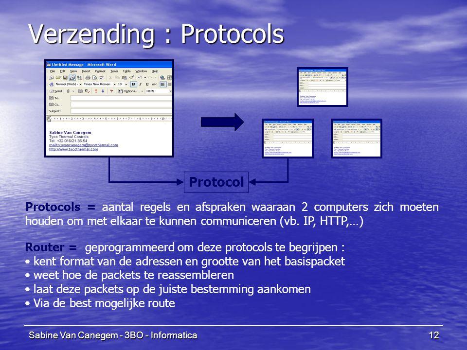 Sabine Van Canegem - 3BO - Informatica12 Verzending : Protocols Protocol Protocols = aantal regels en afspraken waaraan 2 computers zich moeten houden om met elkaar te kunnen communiceren (vb.