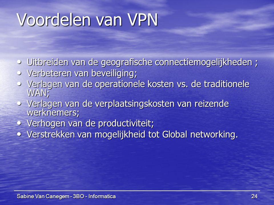 Sabine Van Canegem - 3BO - Informatica24 Voordelen van VPN Uitbreiden van de geografische connectiemogelijkheden ; Uitbreiden van de geografische connectiemogelijkheden ; Verbeteren van beveiliging; Verbeteren van beveiliging; Verlagen van de operationele kosten vs.