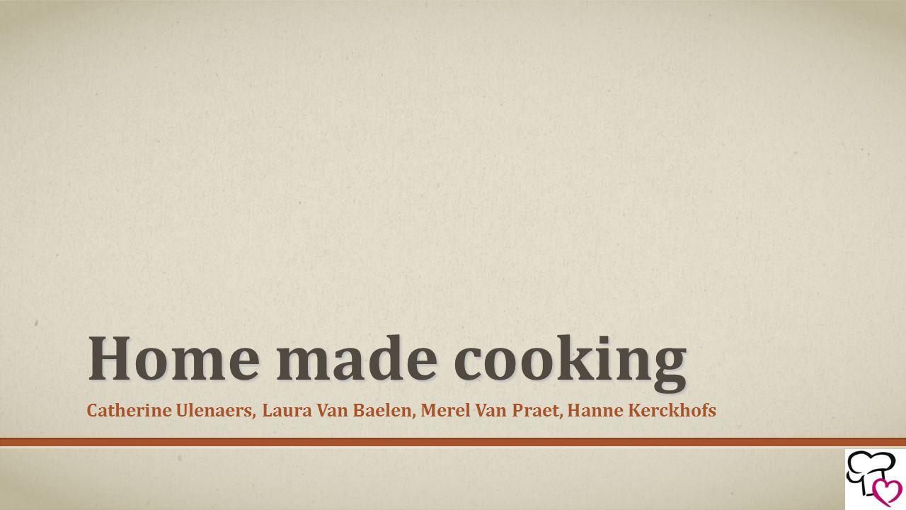 Home made cooking Catherine Ulenaers, Laura Van Baelen, Merel Van Praet, Hanne Kerckhofs