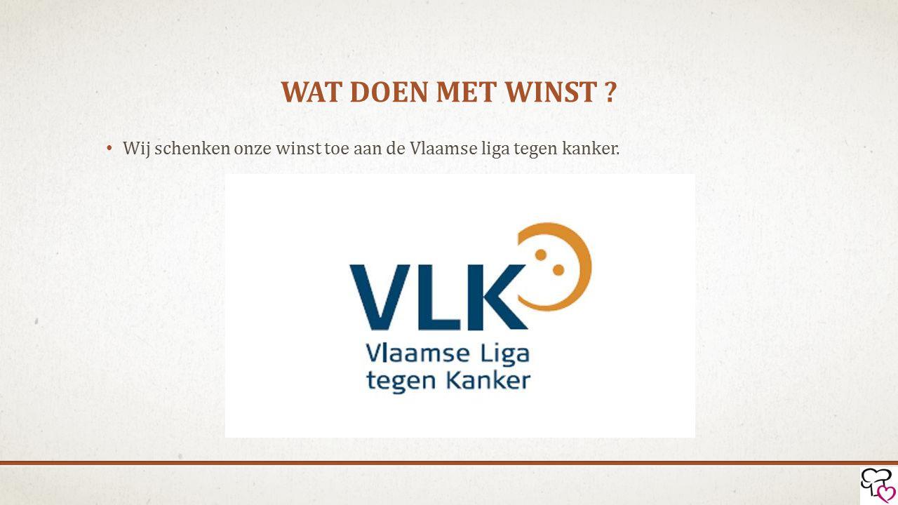 WAT DOEN MET WINST ? Wij schenken onze winst toe aan de Vlaamse liga tegen kanker.