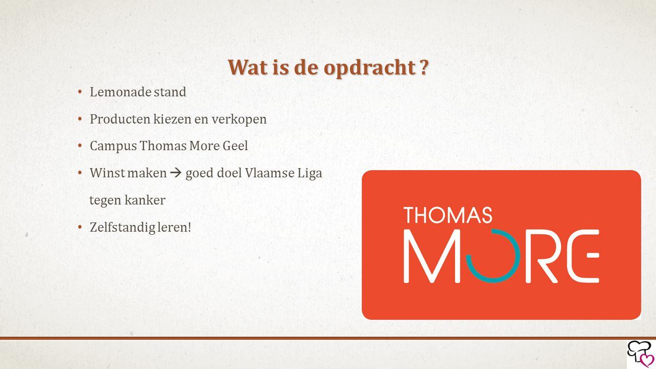 Wat is de opdracht ? Lemonade stand Producten kiezen en verkopen Campus Thomas More Geel Winst maken  goed doel Vlaamse Liga tegen kanker Zelfstandig