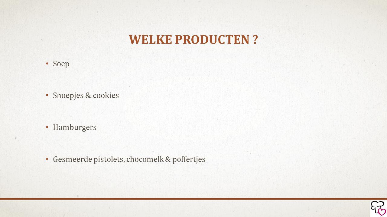 WELKE PRODUCTEN ? Soep Snoepjes & cookies Hamburgers Gesmeerde pistolets, chocomelk & poffertjes