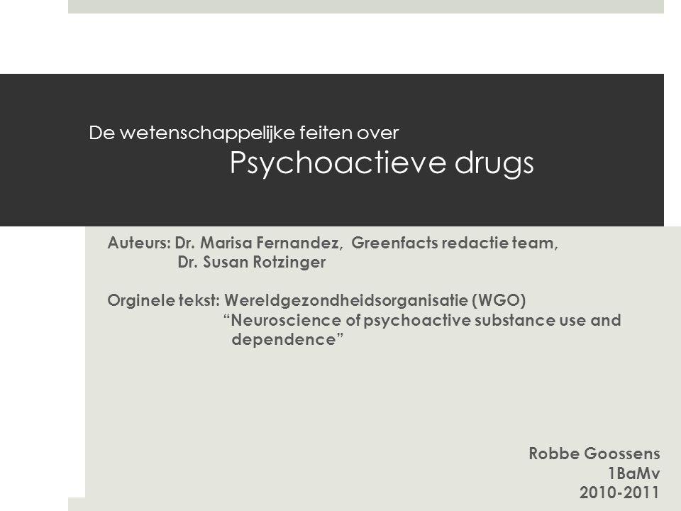 De wetenschappelijke feiten over Psychoactieve drugs Auteurs: Dr. Marisa Fernandez, Greenfacts redactie team, Dr. Susan Rotzinger Orginele tekst: Were