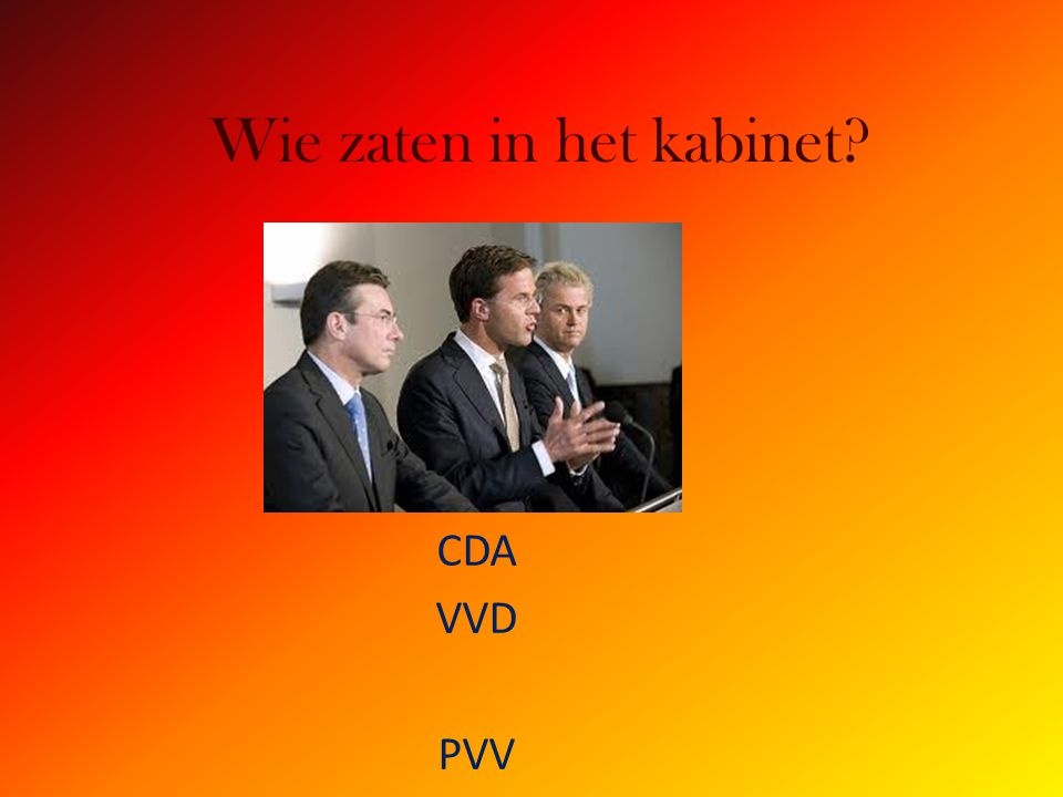Wie zaten in het kabinet CDA VVD PVV
