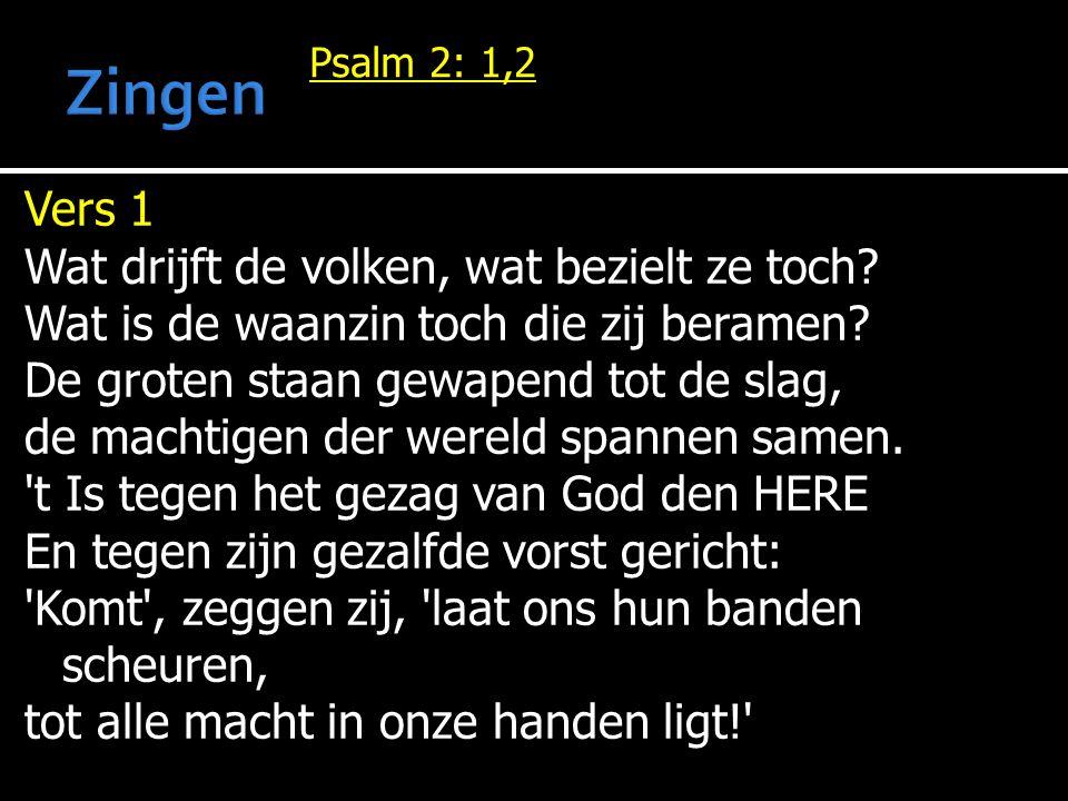 Psalm 2: 1,2 Vers 1 Wat drijft de volken, wat bezielt ze toch.