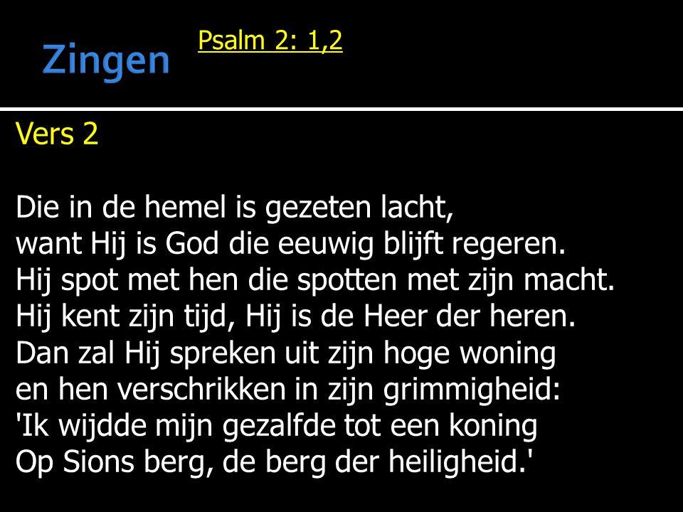 Psalm 2: 1,2 Vers 2 Die in de hemel is gezeten lacht, want Hij is God die eeuwig blijft regeren.
