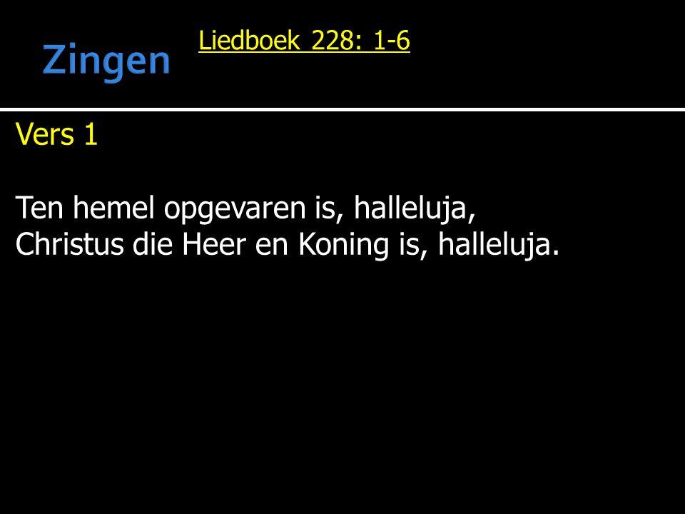 Liedboek 228: 1-6 Vers 1 Ten hemel opgevaren is, halleluja, Christus die Heer en Koning is, halleluja.