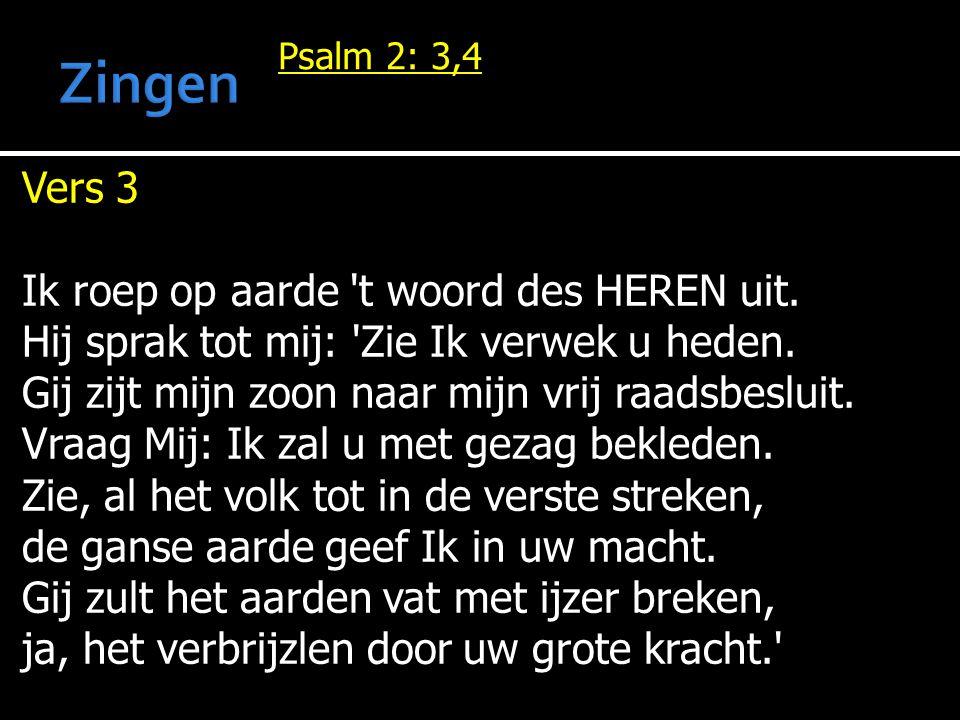 Psalm 2: 3,4 Vers 3 Ik roep op aarde t woord des HEREN uit.