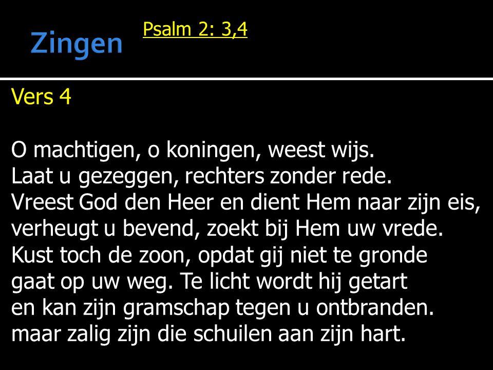Psalm 2: 3,4 Vers 4 O machtigen, o koningen, weest wijs.
