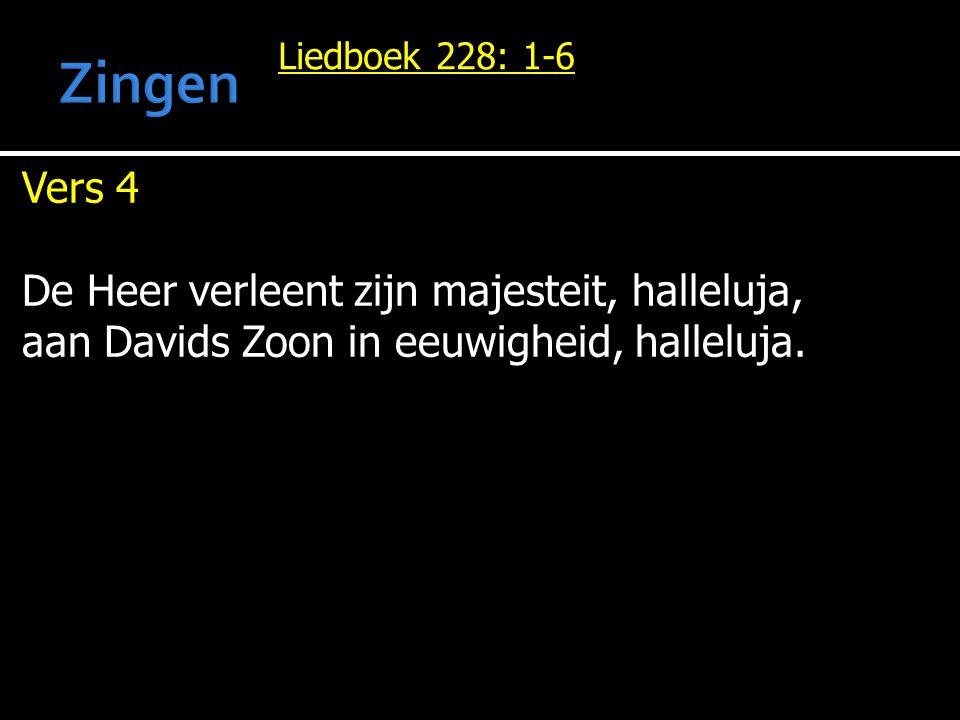 Liedboek 228: 1-6 Vers 4 De Heer verleent zijn majesteit, halleluja, aan Davids Zoon in eeuwigheid, halleluja.
