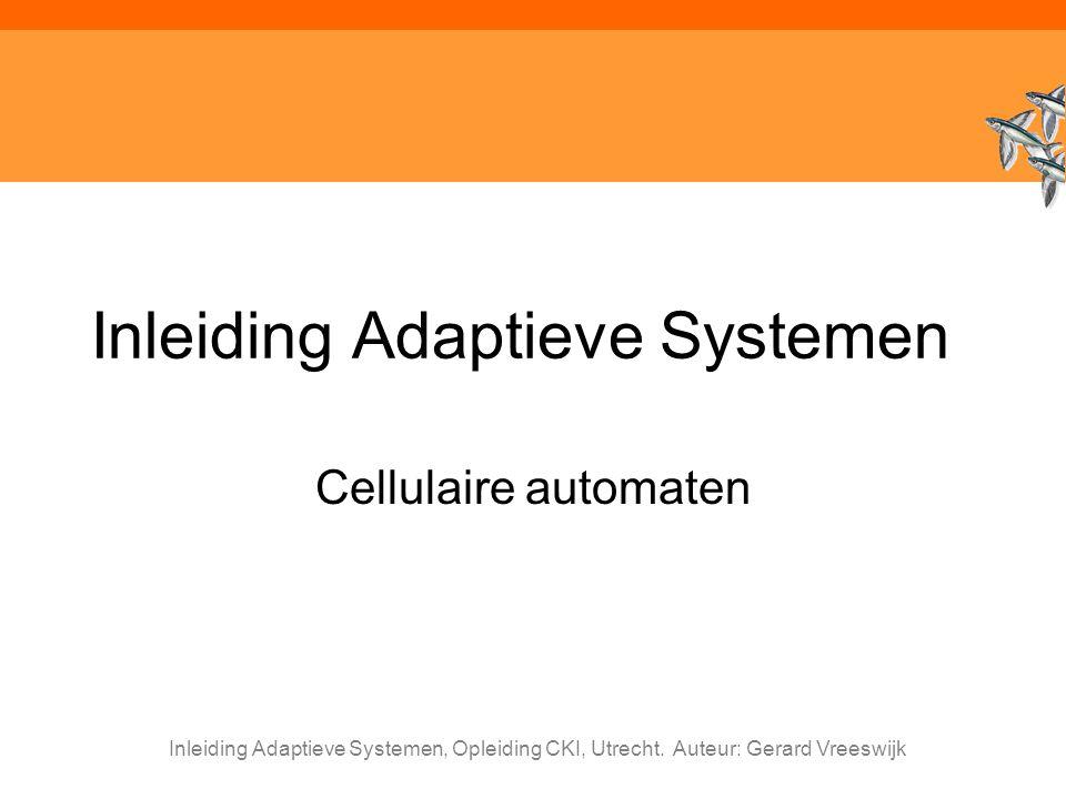 Inleiding Adaptieve Systemen, Opleiding CKI, Utrecht. Auteur: Gerard Vreeswijk Inleiding Adaptieve Systemen Cellulaire automaten