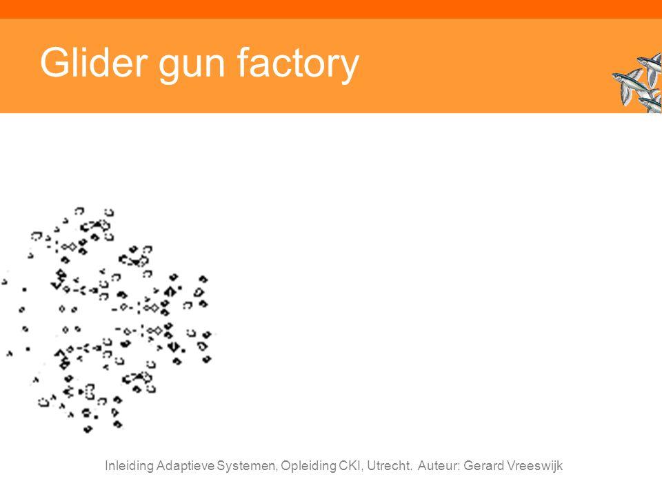 Inleiding Adaptieve Systemen, Opleiding CKI, Utrecht. Auteur: Gerard Vreeswijk Glider gun factory