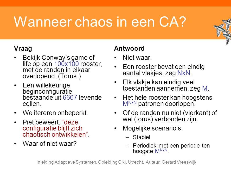 Inleiding Adaptieve Systemen, Opleiding CKI, Utrecht. Auteur: Gerard Vreeswijk Wanneer chaos in een CA? Vraag Bekijk Conway's game of life op een 100x