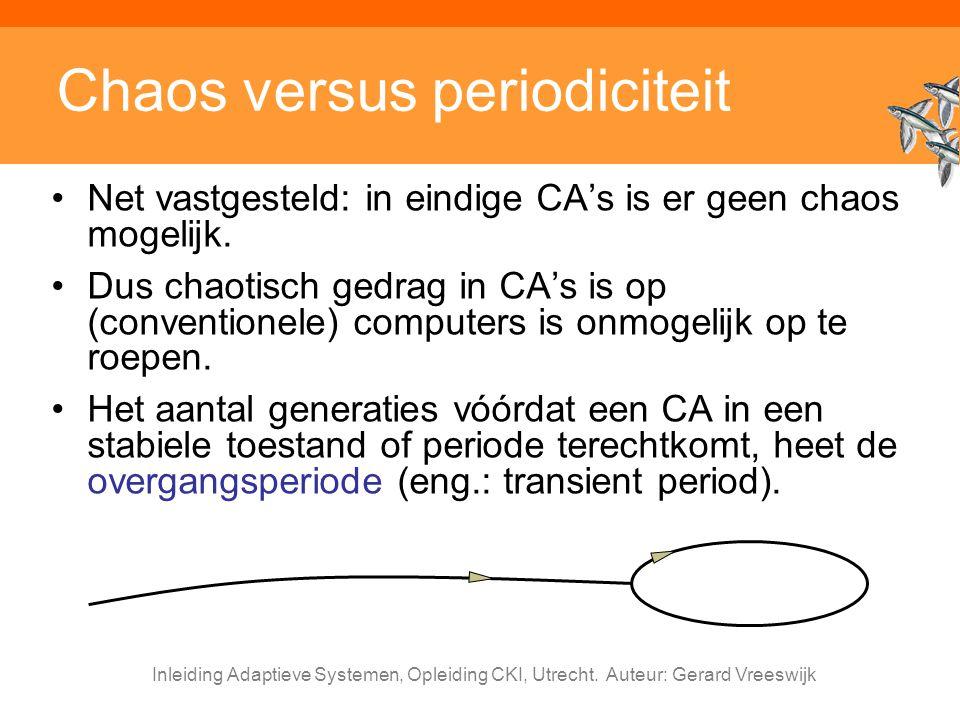 Inleiding Adaptieve Systemen, Opleiding CKI, Utrecht. Auteur: Gerard Vreeswijk Chaos versus periodiciteit Net vastgesteld: in eindige CA's is er geen