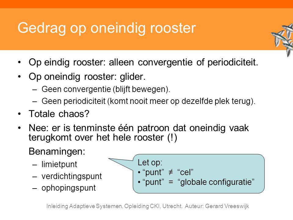 Inleiding Adaptieve Systemen, Opleiding CKI, Utrecht. Auteur: Gerard Vreeswijk Gedrag op oneindig rooster Op eindig rooster: alleen convergentie of pe