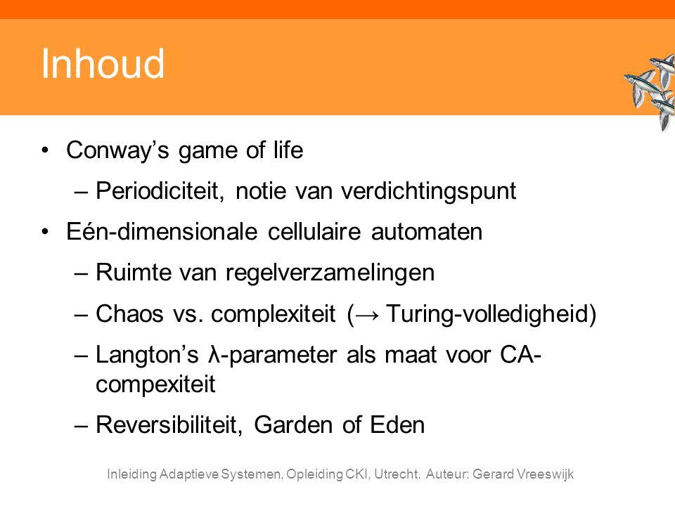 Inleiding Adaptieve Systemen, Opleiding CKI, Utrecht. Auteur: Gerard Vreeswijk Inhoud Conway's game of life –Periodiciteit, notie van verdichtingspunt