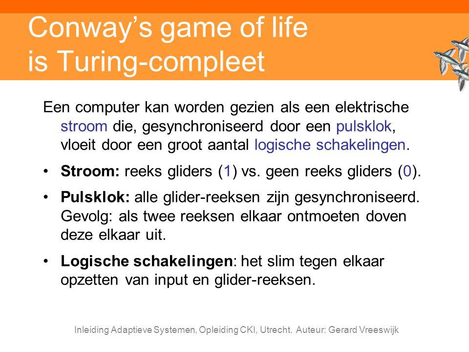 Inleiding Adaptieve Systemen, Opleiding CKI, Utrecht. Auteur: Gerard Vreeswijk Conway's game of life is Turing-compleet Een computer kan worden gezien