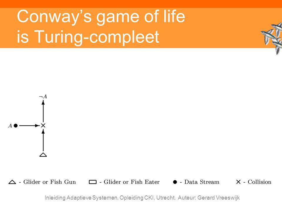 Inleiding Adaptieve Systemen, Opleiding CKI, Utrecht. Auteur: Gerard Vreeswijk Conway's game of life is Turing-compleet