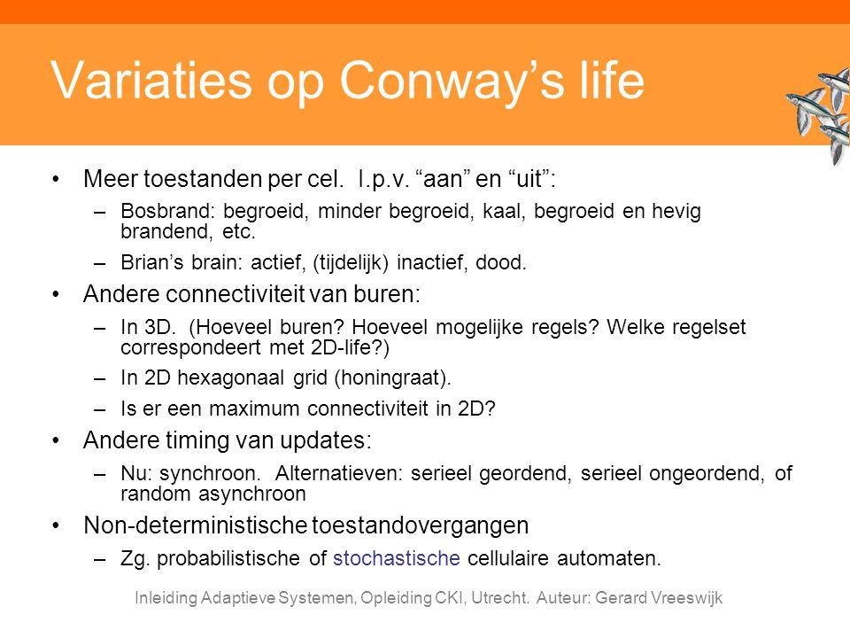 """Inleiding Adaptieve Systemen, Opleiding CKI, Utrecht. Auteur: Gerard Vreeswijk Variaties op Conway's life Meer toestanden per cel. I.p.v. """"aan"""" en """"ui"""
