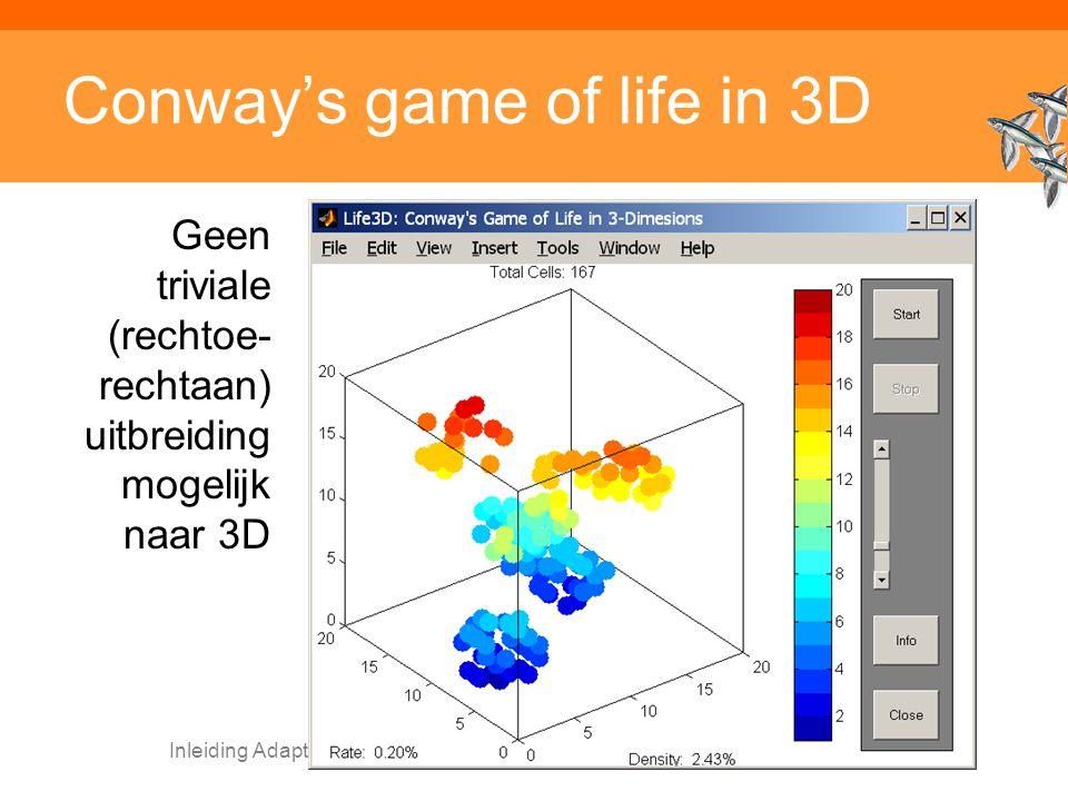 Inleiding Adaptieve Systemen, Opleiding CKI, Utrecht. Auteur: Gerard Vreeswijk Conway's game of life in 3D Geen triviale (rechtoe- rechtaan) uitbreidi