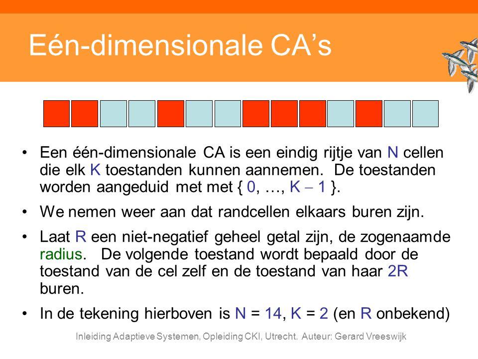 Inleiding Adaptieve Systemen, Opleiding CKI, Utrecht. Auteur: Gerard Vreeswijk Eén-dimensionale CA's Een één-dimensionale CA is een eindig rijtje van