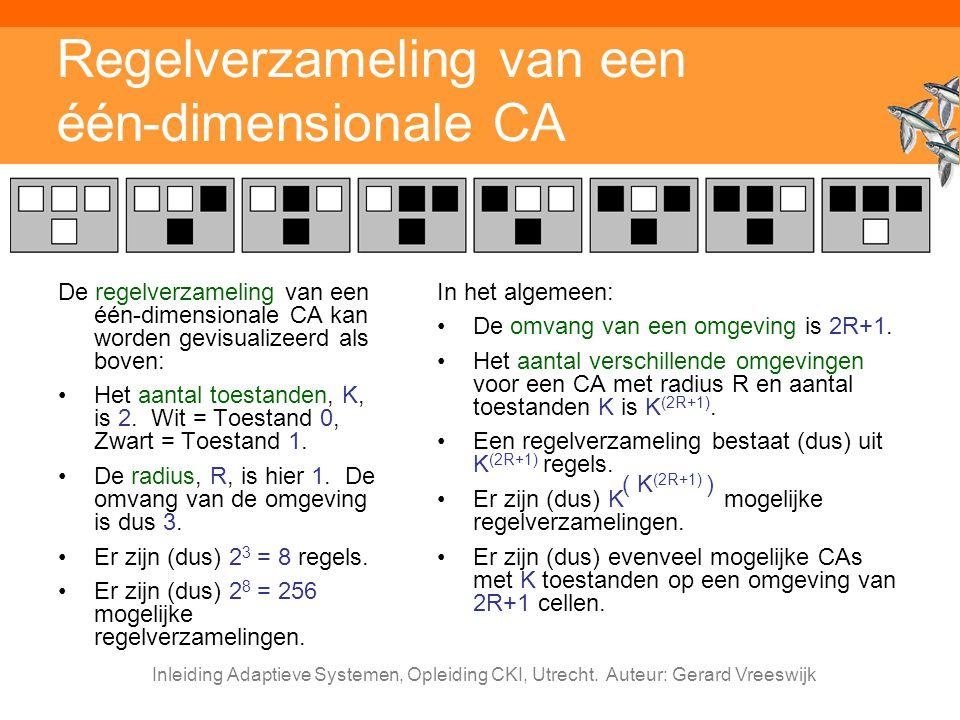 Inleiding Adaptieve Systemen, Opleiding CKI, Utrecht. Auteur: Gerard Vreeswijk Regelverzameling van een één-dimensionale CA De regelverzameling van ee