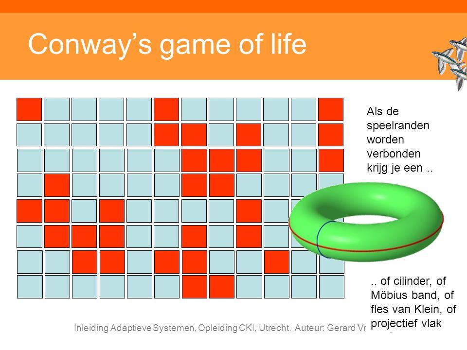 Inleiding Adaptieve Systemen, Opleiding CKI, Utrecht. Auteur: Gerard Vreeswijk Conway's game of life Als de speelranden worden verbonden krijg je een.