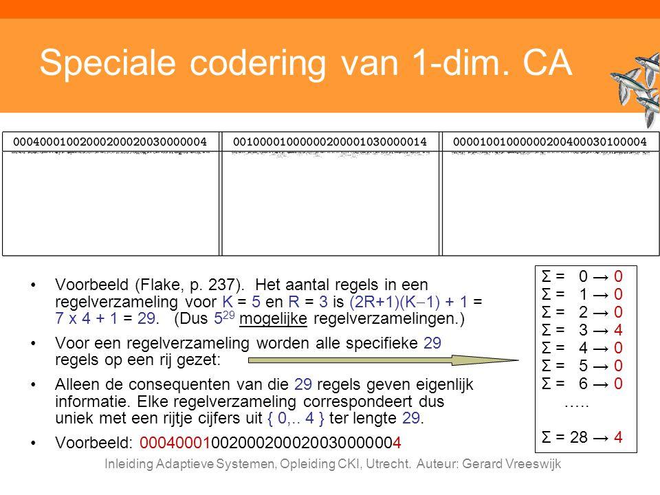 Inleiding Adaptieve Systemen, Opleiding CKI, Utrecht. Auteur: Gerard Vreeswijk Speciale codering van 1-dim. CA Voorbeeld (Flake, p. 237). Het aantal r