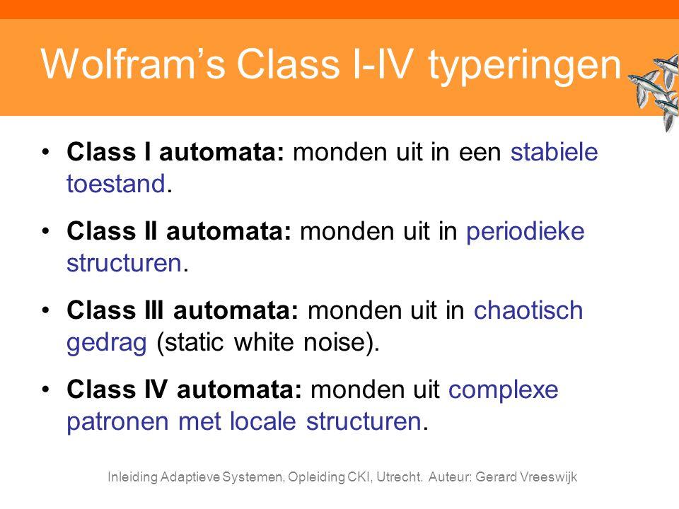 Inleiding Adaptieve Systemen, Opleiding CKI, Utrecht. Auteur: Gerard Vreeswijk Wolfram's Class I-IV typeringen Class I automata: monden uit in een sta
