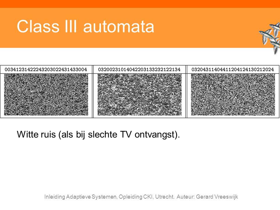 Inleiding Adaptieve Systemen, Opleiding CKI, Utrecht. Auteur: Gerard Vreeswijk Class III automata Witte ruis (als bij slechte TV ontvangst).