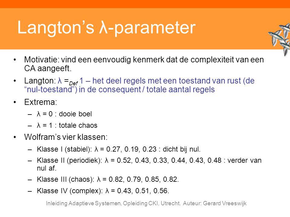 Inleiding Adaptieve Systemen, Opleiding CKI, Utrecht. Auteur: Gerard Vreeswijk Langton's λ-parameter Motivatie: vind een eenvoudig kenmerk dat de comp