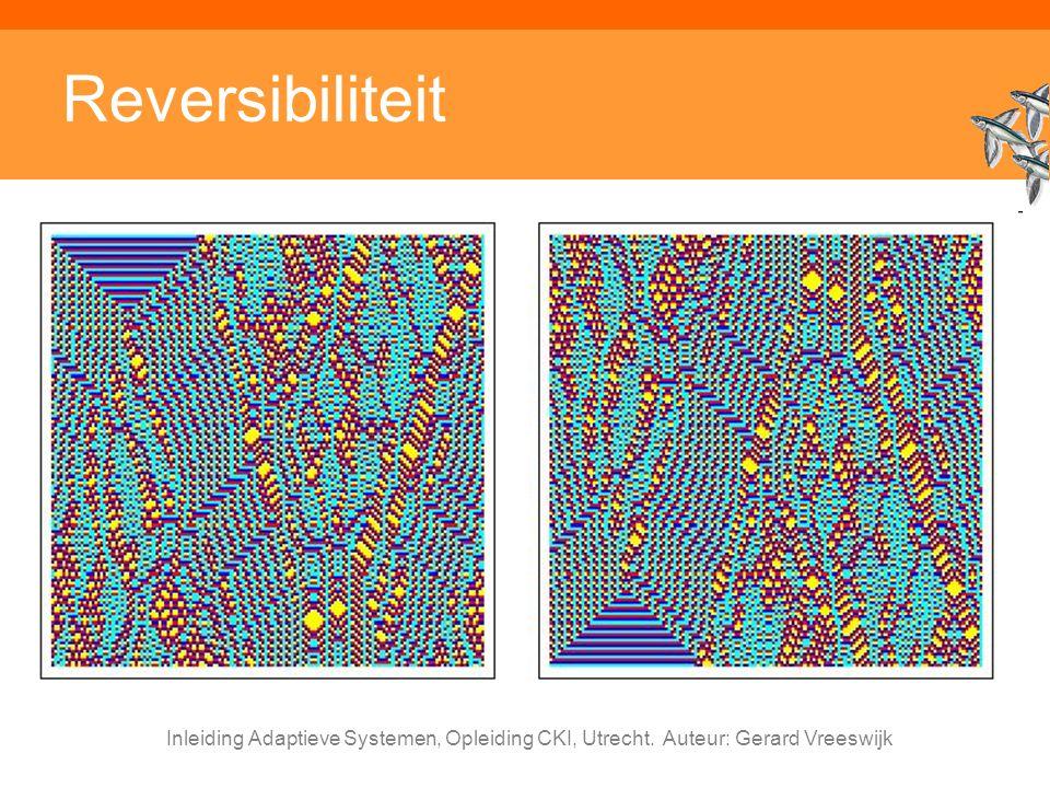 Inleiding Adaptieve Systemen, Opleiding CKI, Utrecht. Auteur: Gerard Vreeswijk Reversibiliteit