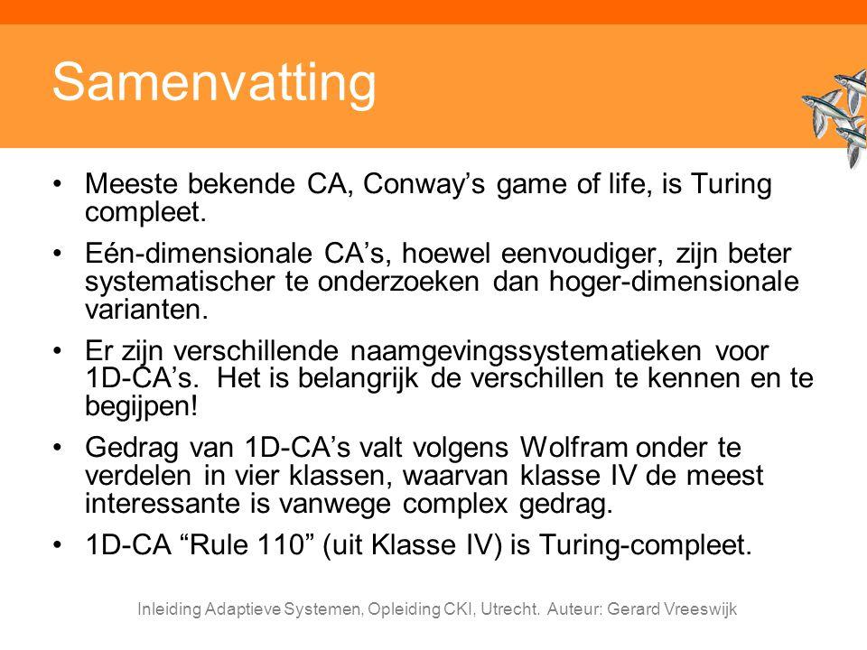 Inleiding Adaptieve Systemen, Opleiding CKI, Utrecht. Auteur: Gerard Vreeswijk Samenvatting Meeste bekende CA, Conway's game of life, is Turing comple