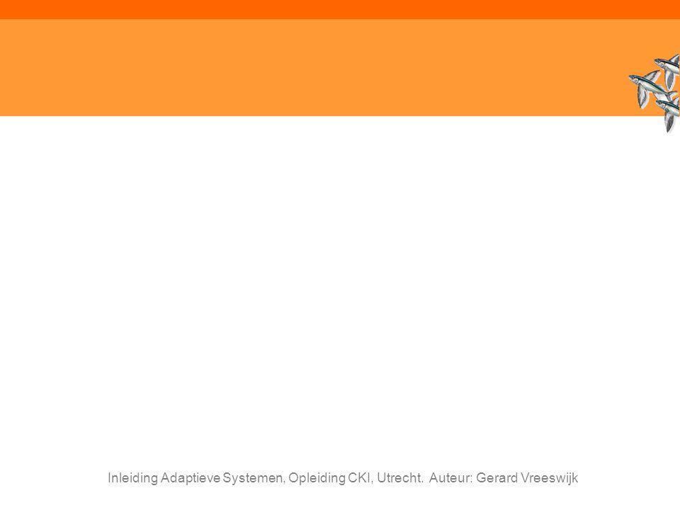 Inleiding Adaptieve Systemen, Opleiding CKI, Utrecht. Auteur: Gerard Vreeswijk