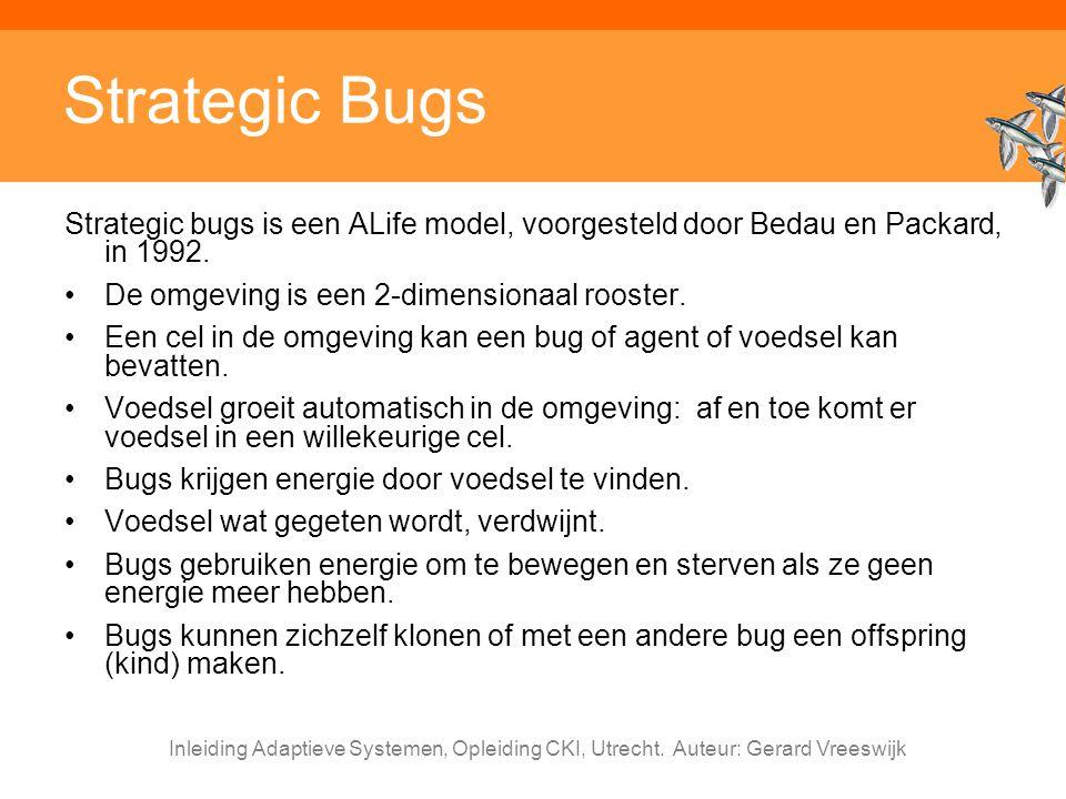 Inleiding Adaptieve Systemen, Opleiding CKI, Utrecht. Auteur: Gerard Vreeswijk Strategic Bugs Strategic bugs is een ALife model, voorgesteld door Beda