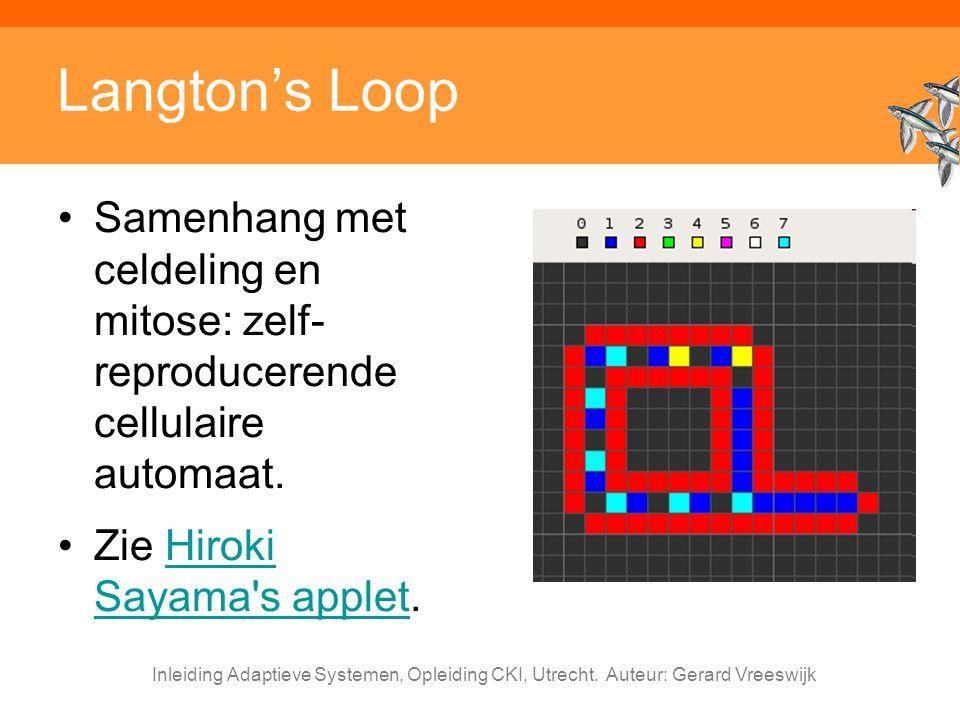 Inleiding Adaptieve Systemen, Opleiding CKI, Utrecht. Auteur: Gerard Vreeswijk Langton's Loop Samenhang met celdeling en mitose: zelf- reproducerende