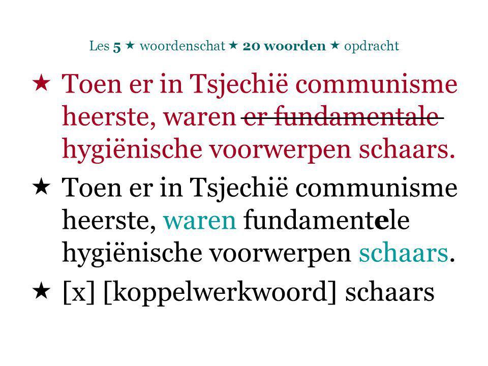 Les 5  woordenschat  20 woorden  opdracht  Toen er in Tsjechië communisme heerste, waren er fundamentale hygiënische voorwerpen schaars.