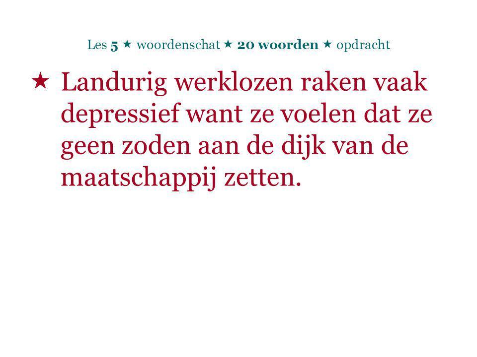  Landurig werklozen raken vaak depressief want ze voelen dat ze geen zoden aan de dijk van de maatschappij zetten.
