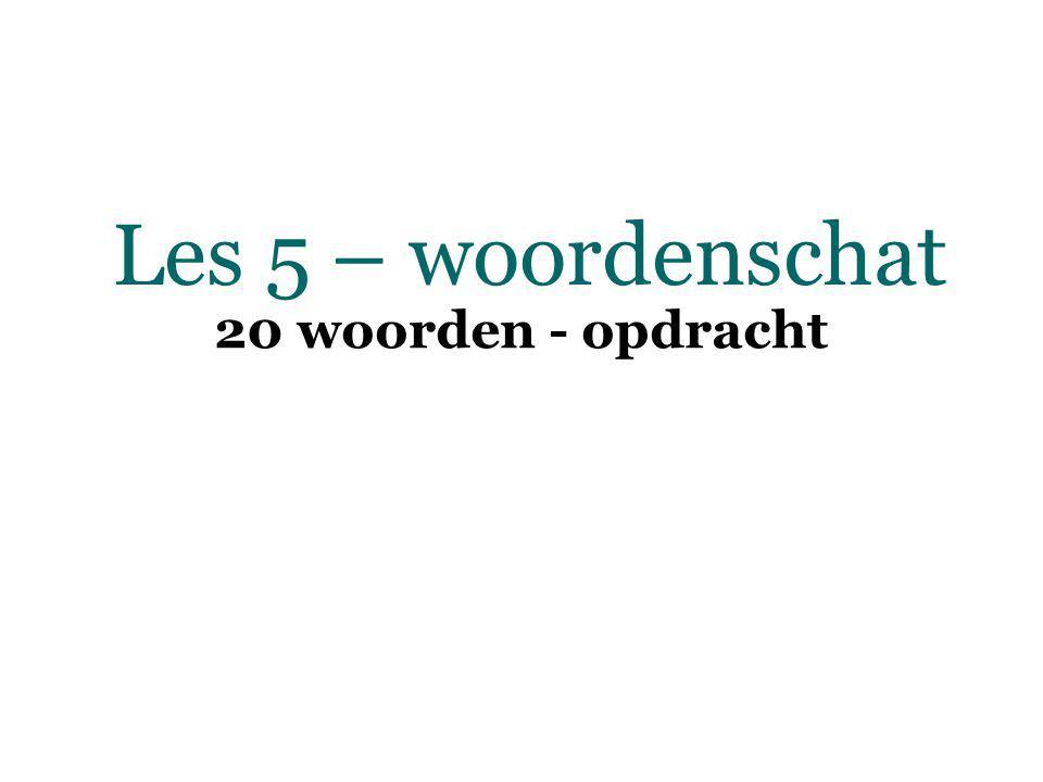 Les 5 – woordenschat 20 woorden - opdracht