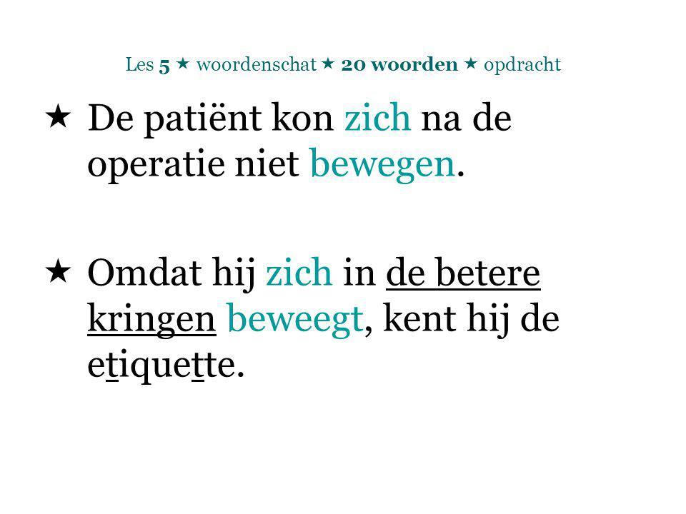 Les 5  woordenschat  20 woorden  opdracht  De patiënt kon zich na de operatie niet bewegen.