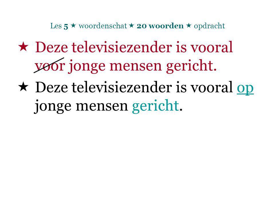 Les 5  woordenschat  20 woorden  opdracht  Deze televisiezender is vooral voor jonge mensen gericht.