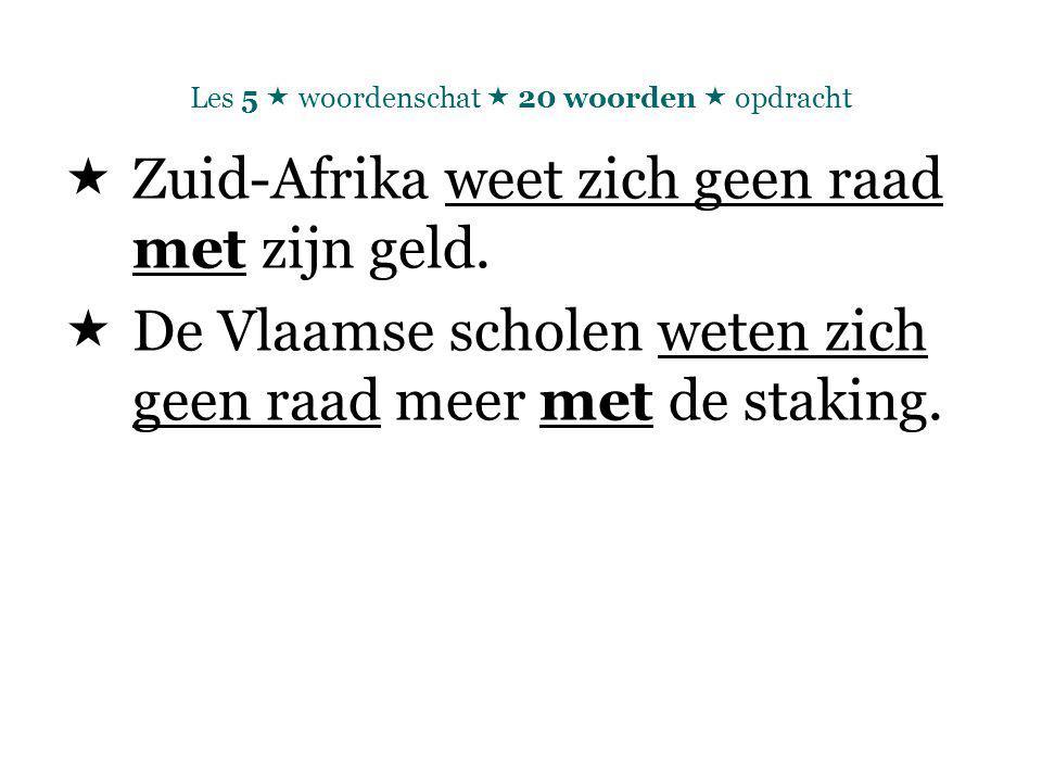 Les 5  woordenschat  20 woorden  opdracht  Zuid-Afrika weet zich geen raad met zijn geld.